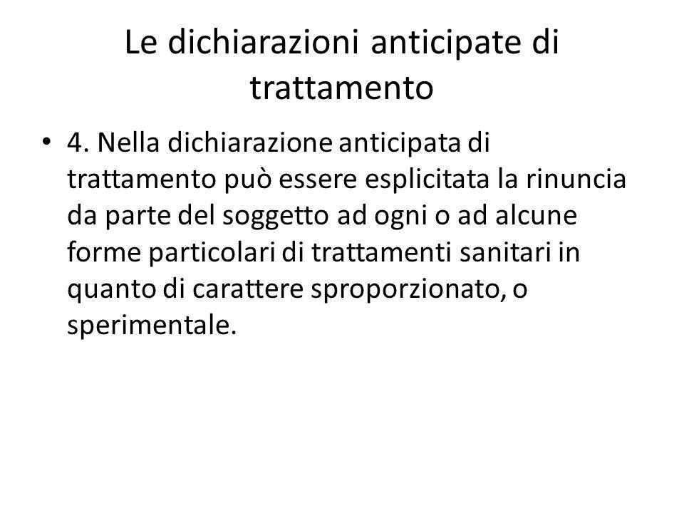 Le dichiarazioni anticipate di trattamento 4. Nella dichiarazione anticipata di trattamento può essere esplicitata la rinuncia da parte del soggetto a