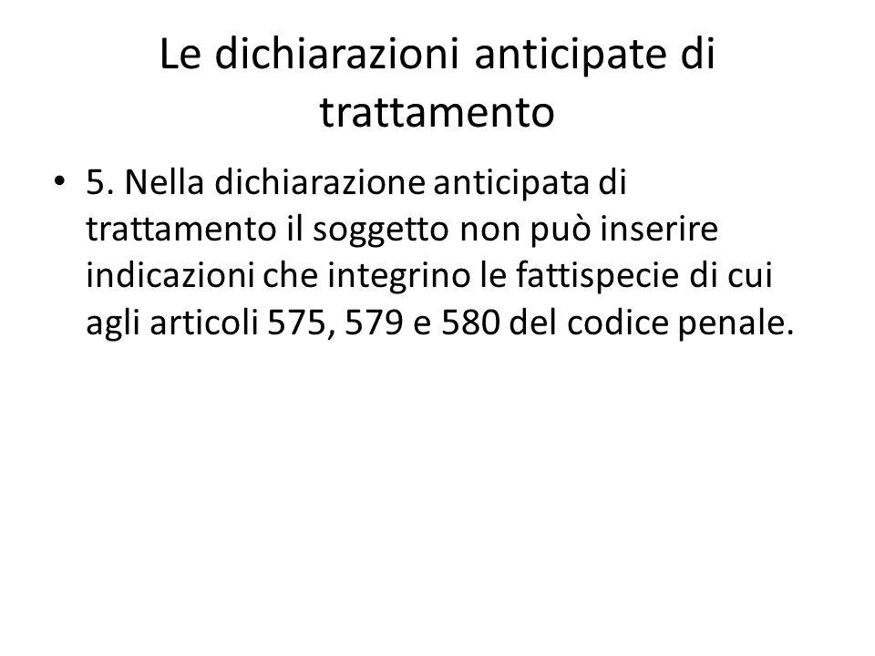 Le dichiarazioni anticipate di trattamento 5. Nella dichiarazione anticipata di trattamento il soggetto non può inserire indicazioni che integrino le