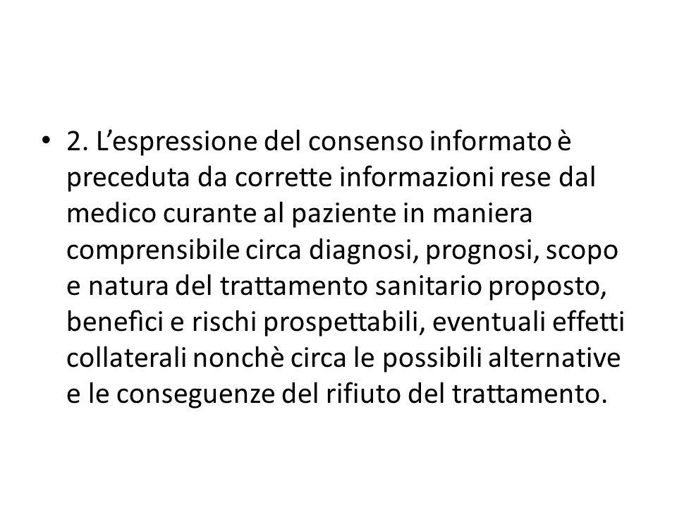 2. Lespressione del consenso informato è preceduta da corrette informazioni rese dal medico curante al paziente in maniera comprensibile circa diagnos