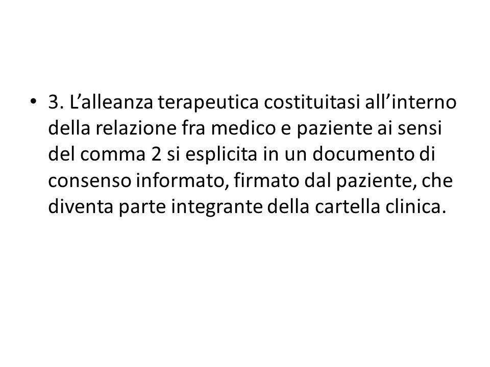 3. Lalleanza terapeutica costituitasi allinterno della relazione fra medico e paziente ai sensi del comma 2 si esplicita in un documento di consenso i