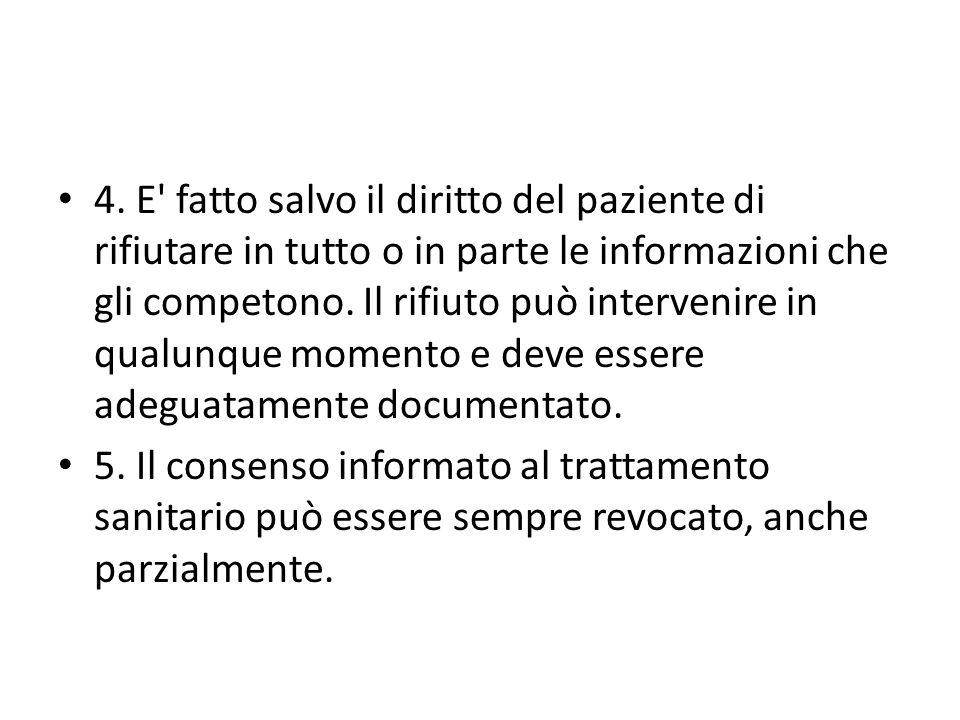 4. E' fatto salvo il diritto del paziente di rifiutare in tutto o in parte le informazioni che gli competono. Il rifiuto può intervenire in qualunque