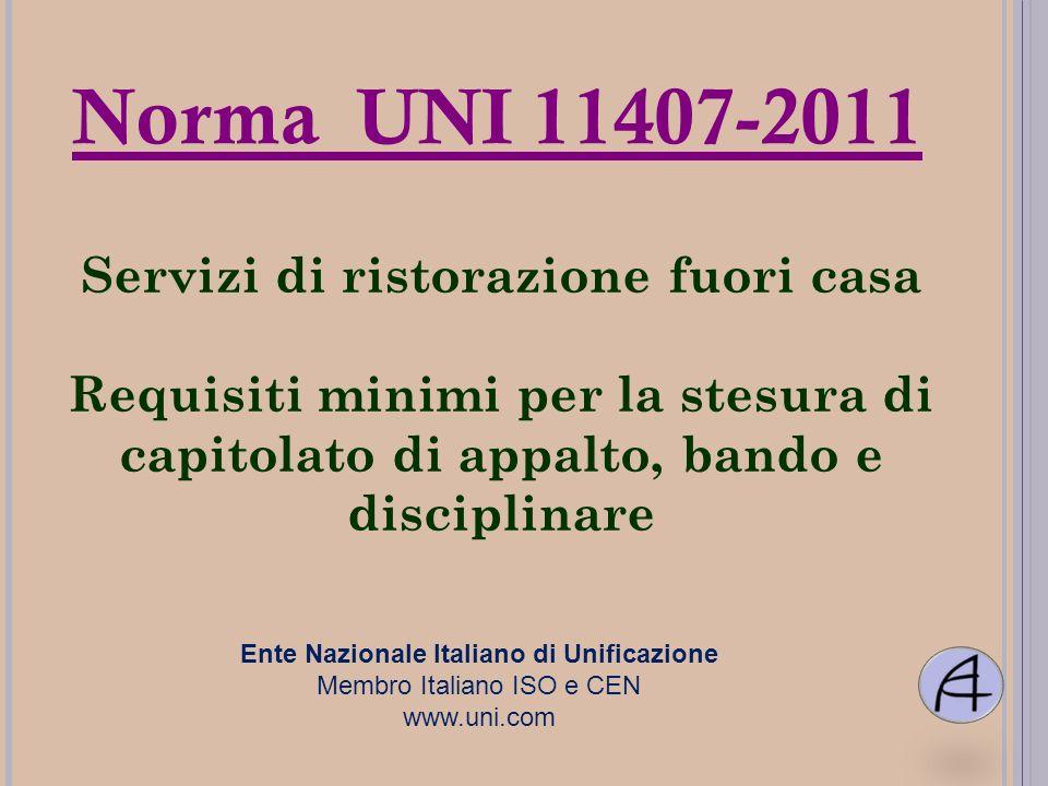 Norma UNI 11407-2011 Ente Nazionale Italiano di Unificazione Membro Italiano ISO e CEN www.uni.com Servizi di ristorazione fuori casa Requisiti minimi