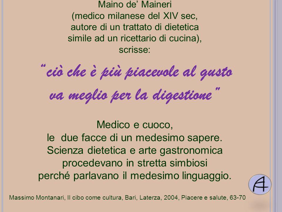 Maino de Maineri (medico milanese del XIV sec, autore di un trattato di dietetica simile ad un ricettario di cucina), scrisse: ciò che è più piacevole