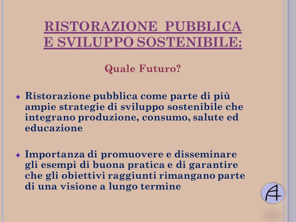 RISTORAZIONE PUBBLICA E SVILUPPO SOSTENIBILE: Quale Futuro? Ristorazione pubblica come parte di più ampie strategie di sviluppo sostenibile che integr