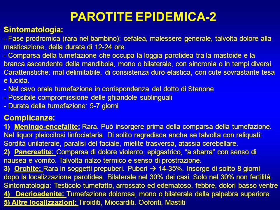 PAROTITE EPIDEMICA-2 Sintomatologia: - Fase prodromica (rara nel bambino): cefalea, malessere generale, talvolta dolore alla masticazione, della durat