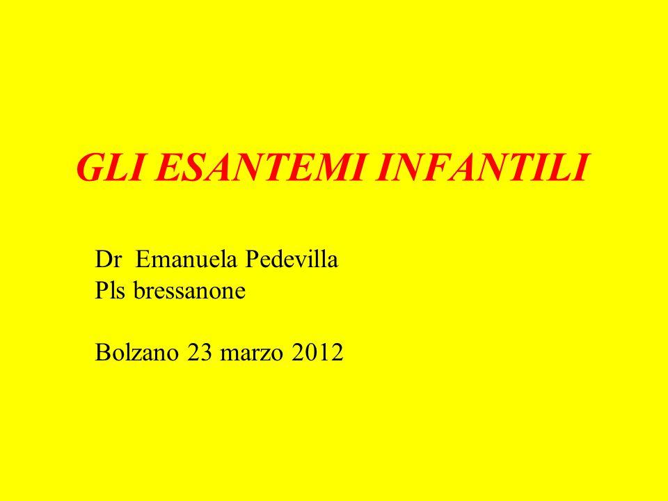 GLI ESANTEMI INFANTILI Dr Emanuela Pedevilla Pls bressanone Bolzano 23 marzo 2012
