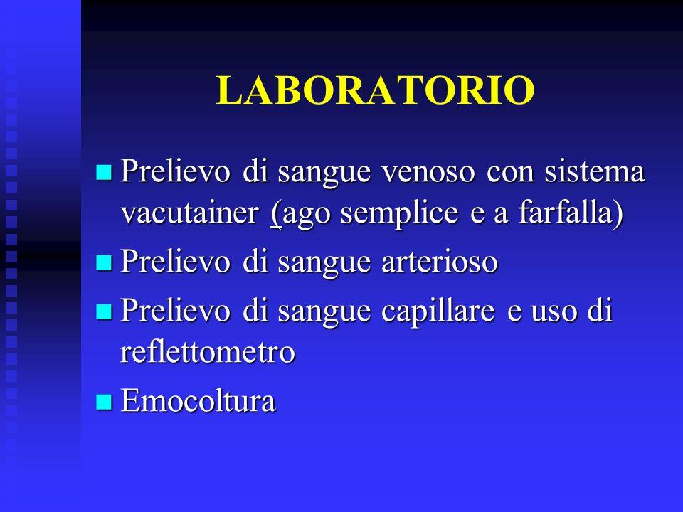 LABORATORIO Prelievo di sangue venoso con sistema vacutainer (ago semplice e a farfalla) Prelievo di sangue venoso con sistema vacutainer (ago semplic
