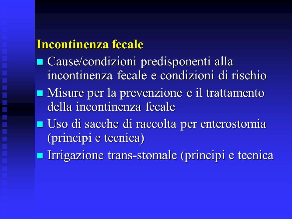 Incontinenza fecale Cause/condizioni predisponenti alla incontinenza fecale e condizioni di rischio Cause/condizioni predisponenti alla incontinenza f