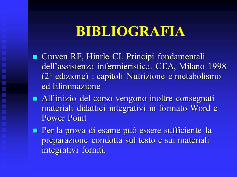 BIBLIOGRAFIA Craven RF, Hinrle CI. Principi fondamentali dellassistenza infermieristica. CEA, Milano 1998 (2° edizione) : capitoli Nutrizione e metabo
