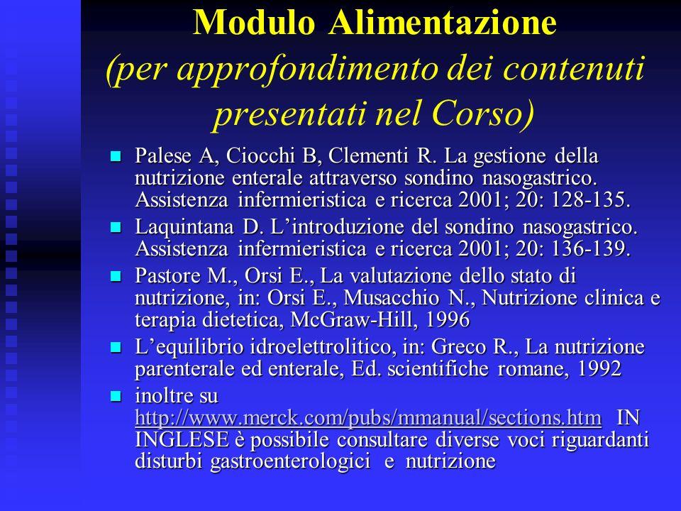 Modulo Alimentazione (per approfondimento dei contenuti presentati nel Corso) Palese A, Ciocchi B, Clementi R. La gestione della nutrizione enterale a