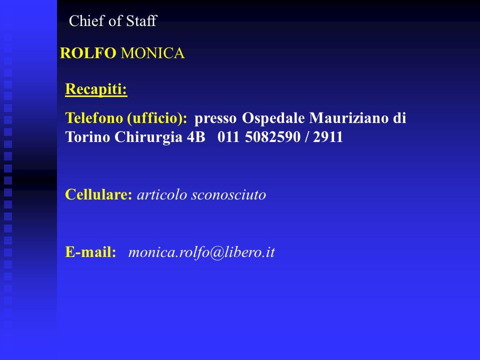 Chief of Staff ROLFO MONICA Recapiti: Telefono (ufficio): presso Ospedale Mauriziano di Torino Chirurgia 4B 011 5082590 / 2911 Cellulare: articolo sco