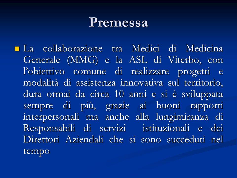 Premessa La collaborazione tra Medici di Medicina Generale (MMG) e la ASL di Viterbo, con lobiettivo comune di realizzare progetti e modalità di assis