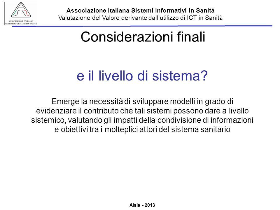Aisis - 2013 Associazione Italiana Sistemi Informativi in Sanità Valutazione del Valore derivante dallutilizzo di ICT in Sanità Considerazioni finali e il livello di sistema.