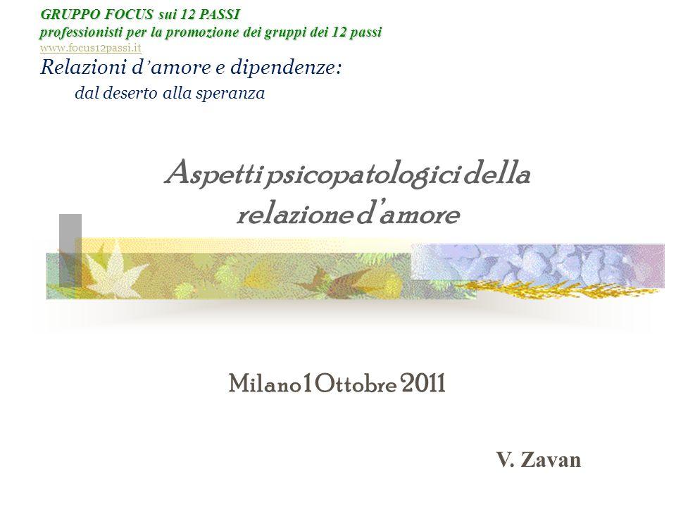 Milano 1 Ottobre 2011 V. Zavan GRUPPO FOCUS sui 12 PASSI professionisti per la promozione dei gruppi dei 12 passi www.focus12passi.it Relazioni d amor