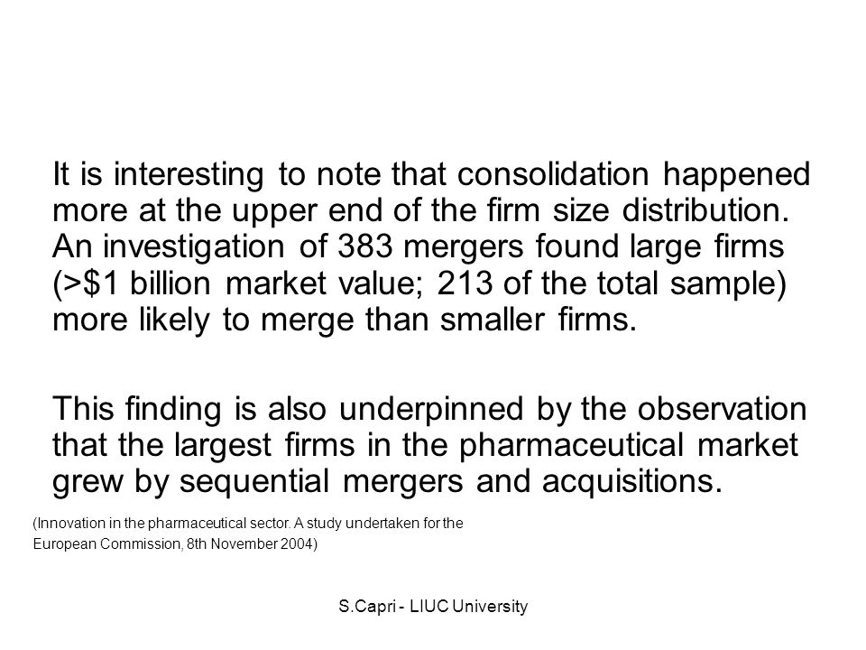 S.Capri - LIUC University It is interesting to note that consolidation happened more at the upper end of the firm size distribution.