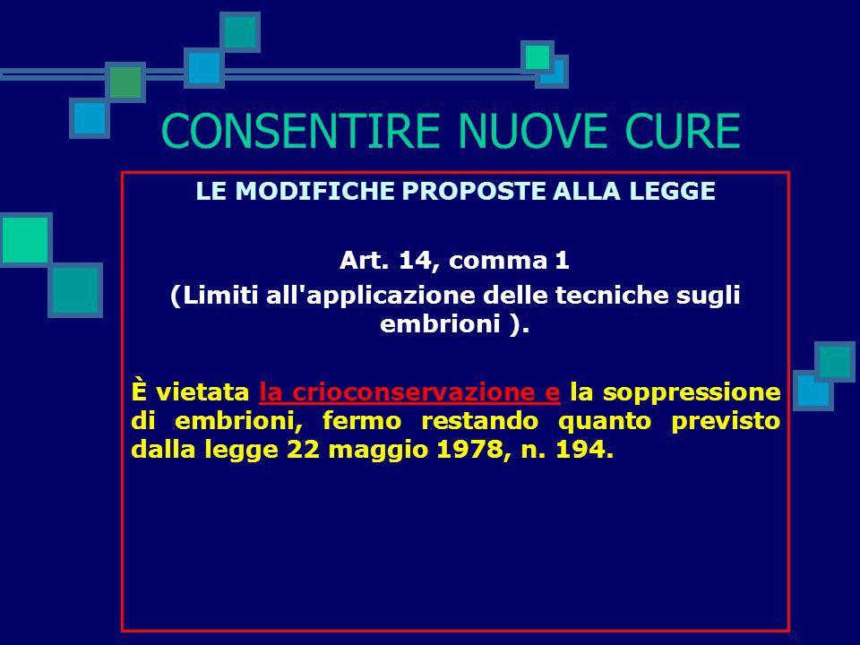 CONSENTIRE NUOVE CURE LE MODIFICHE PROPOSTE ALLA LEGGE Art. 13, comma 3, lettera c (Sperimentazione sugli embrioni umani). Sono comunque vietati: a) o