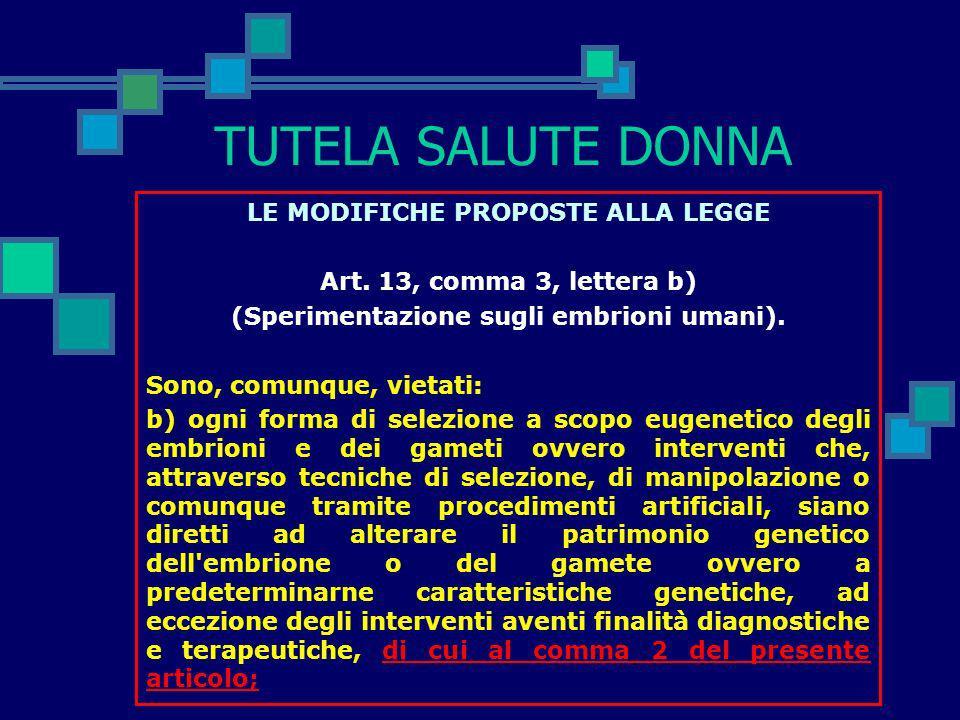 TUTELA SALUTE DONNA LE MODIFICHE PROPOSTE ALLA LEGGE Art. 6, comma 3 (Consenso informato). La volontà di entrambi i soggetti di accedere alle tecniche