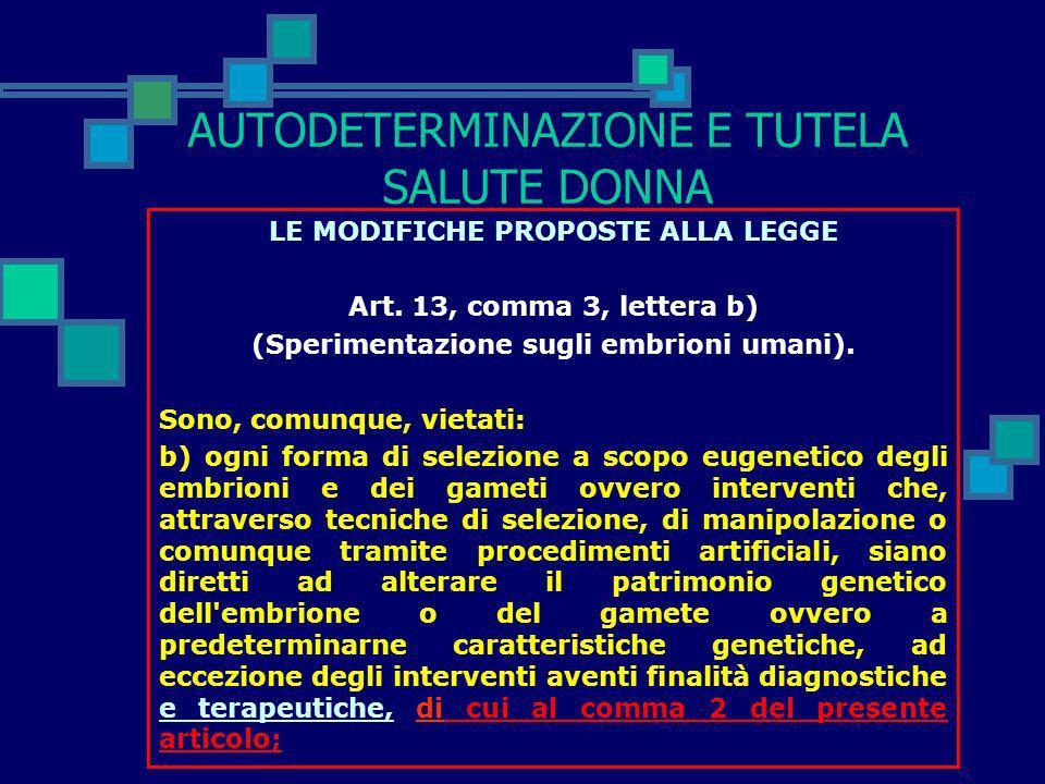 AUTODETERMINAZIONE E TUTELA SALUTE DONNA LE MODIFICHE PROPOSTE ALLA LEGGE Art. 6, comma 3 (Consenso informato). La volontà di entrambi i soggetti di a