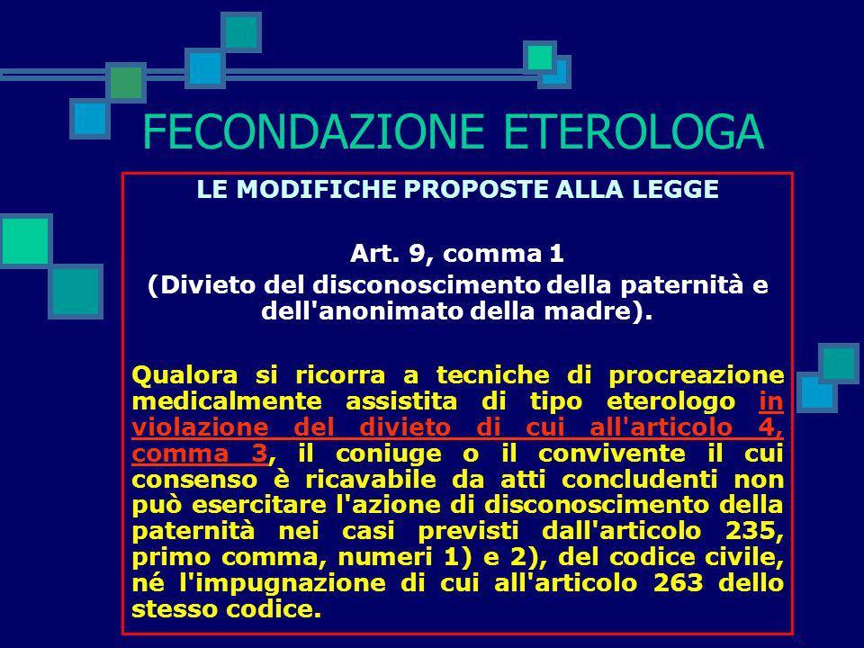 FECONDAZIONE ETEROLOGA LE MODIFICHE PROPOSTE ALLA LEGGE Art. 4, comma 3 (Accesso alle tecniche). È vietato il ricorso a tecniche di procreazione medic