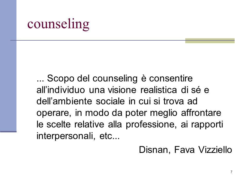 8 Counseling / Psicoterapia mobilitare il Cliente verso una presa di decisione riguardo a scelte di carattere personale o a problemi o difficoltà particolari.