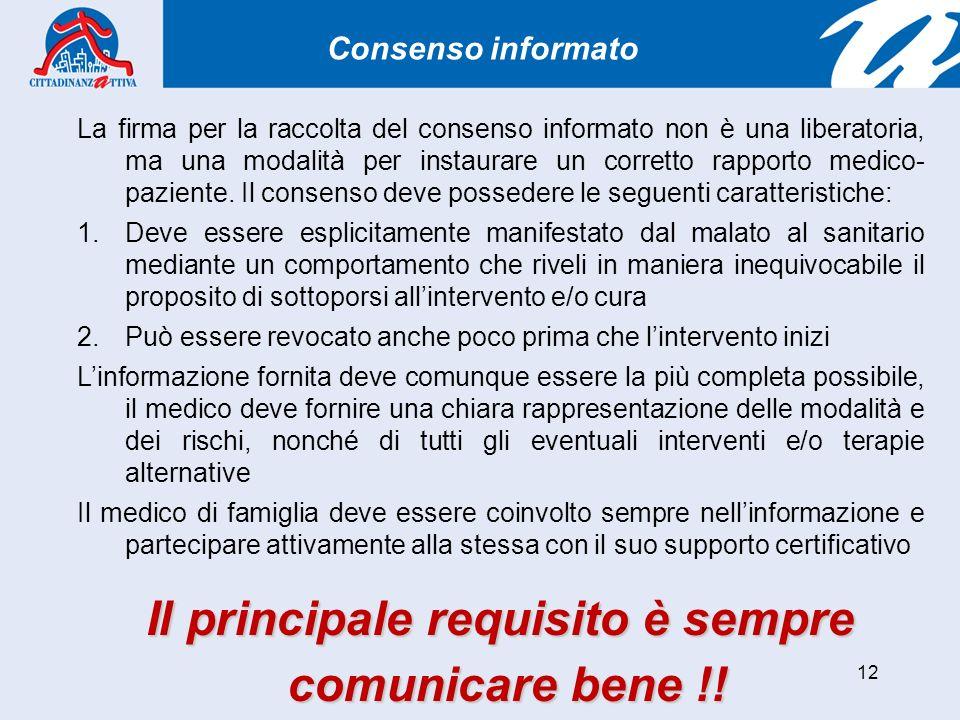 12 Consenso informato La firma per la raccolta del consenso informato non è una liberatoria, ma una modalità per instaurare un corretto rapporto medico- paziente.