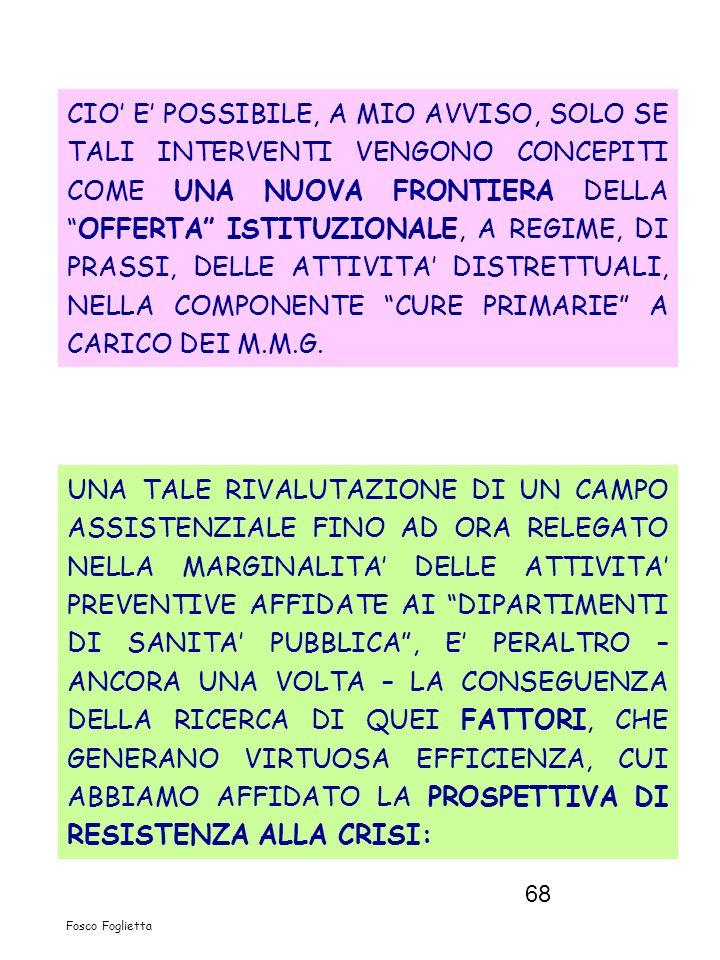 68 CIO E POSSIBILE, A MIO AVVISO, SOLO SE TALI INTERVENTI VENGONO CONCEPITI COME UNA NUOVA FRONTIERA DELLAOFFERTA ISTITUZIONALE, A REGIME, DI PRASSI,