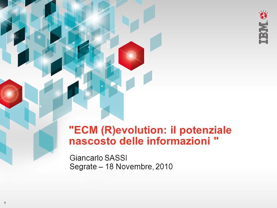 1 ECM (R)evolution: il potenziale nascosto delle informazioni Giancarlo SASSI Segrate – 18 Novembre, 2010