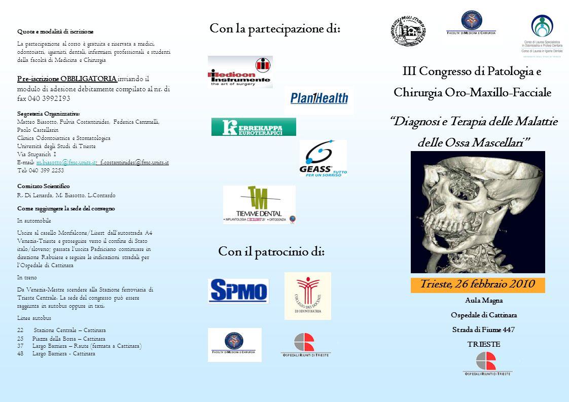 III Congresso di Patologia e Chirurgia Oro-Maxillo-Facciale Diagnosi e Terapia delle Malattie delle Ossa Mascellari Trieste, 26 febbraio 2010 Aula Mag