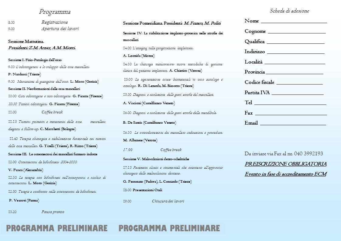 8.30 Registrazione 9.00 Apertura dei lavori Sessione Mattutina. Presidenti: Z.M. Arnez, A.M. Miotti. Sessione I. Fisio-Patologia dellosso 9.10 Lodonto