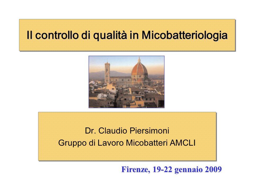 Il controllo di qualità in Micobatteriologia Dr. Claudio Piersimoni Gruppo di Lavoro Micobatteri AMCLI Dr. Claudio Piersimoni Gruppo di Lavoro Micobat