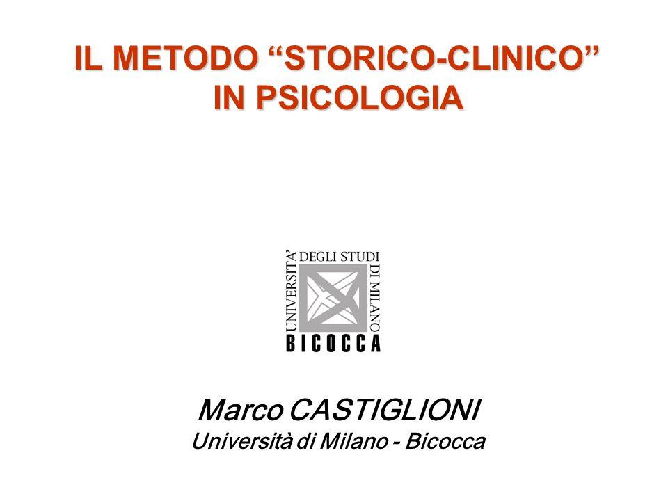 IL METODO STORICO-CLINICO IN PSICOLOGIA Marco CASTIGLIONI Università di Milano - Bicocca