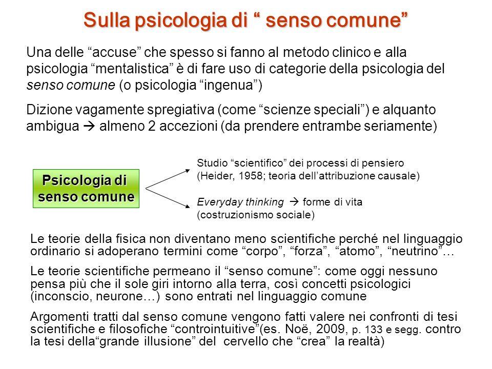 Sulla psicologia di senso comune Una delle accuse che spesso si fanno al metodo clinico e alla psicologia mentalistica è di fare uso di categorie dell