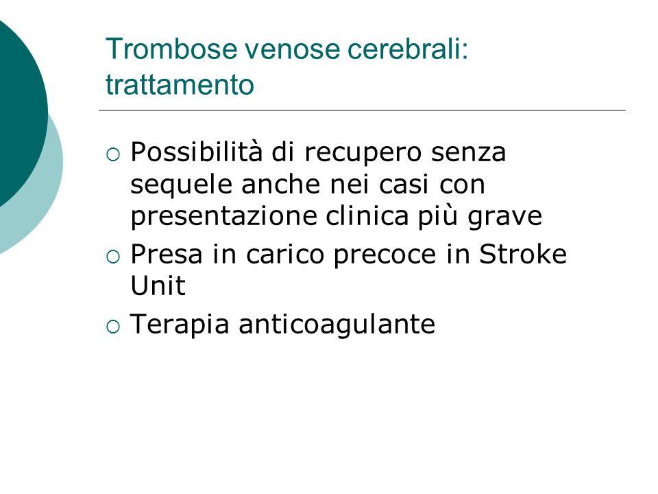 Trombose venose cerebrali: trattamento Possibilità di recupero senza sequele anche nei casi con presentazione clinica più grave Presa in carico precoc