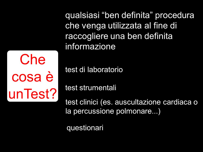 qualsiasi ben definita procedura che venga utilizzata al fine di raccogliere una ben definita informazione Che cosa è unTest ? test di laboratorio tes