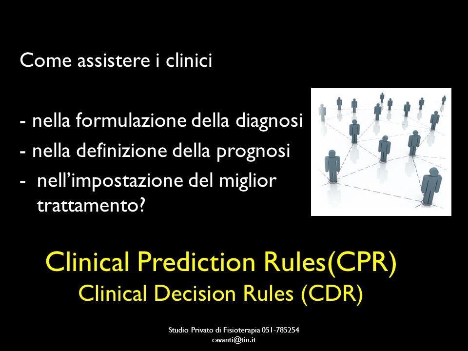 Clinical Prediction Rules(CPR) La CPR è uno strumento designato per assistere il processo di classificazione e migliorare la decisione clinica, utilizzando levidenza per determinare quali pazienti trarranno beneficio più facilmente da una specifica strategia di trattamento.