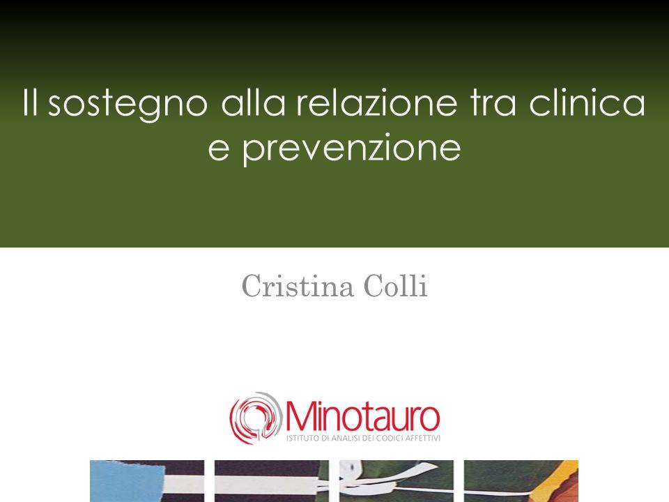 Il sostegno alla relazione tra clinica e prevenzione Cristina Colli