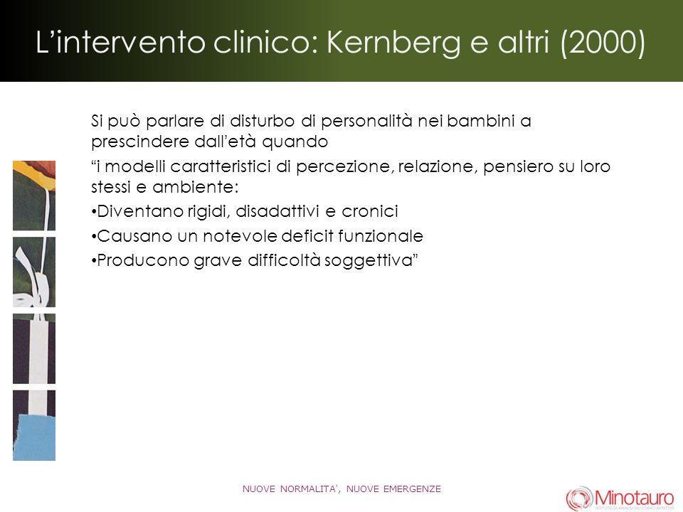 Lintervento clinico: Kernberg e altri (2000) Si può parlare di disturbo di personalità nei bambini a prescindere dalletà quando i modelli caratteristi