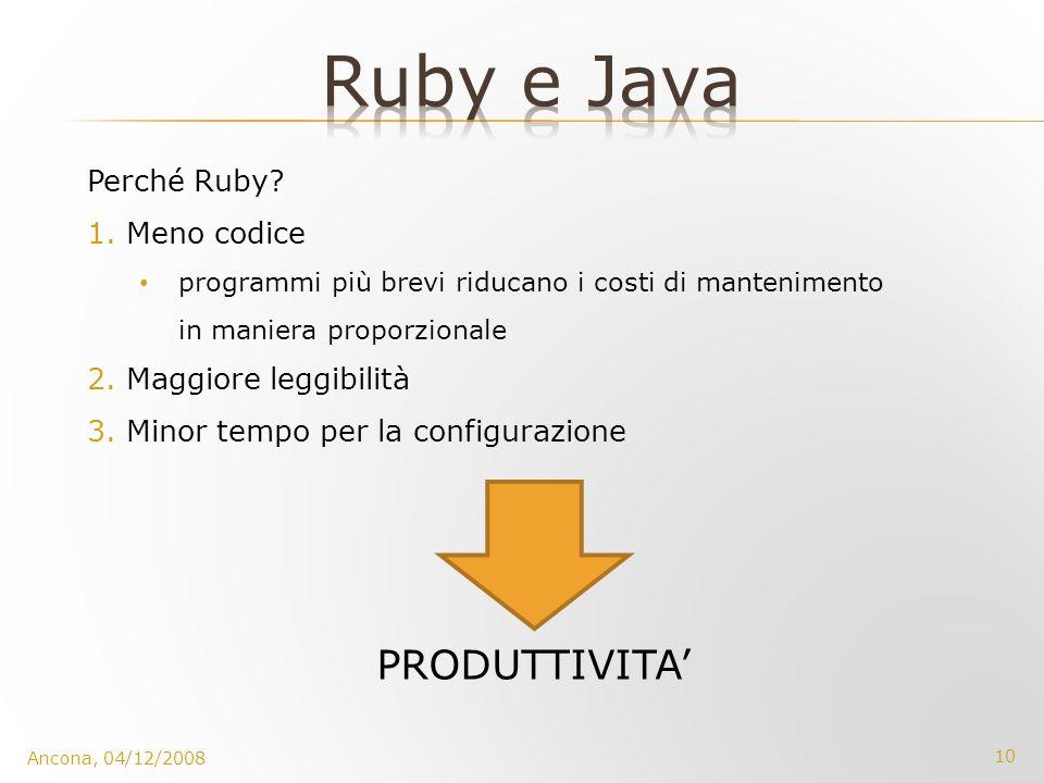 10 Ancona, 04/12/2008 Perché Ruby? 1.Meno codice programmi più brevi riducano i costi di mantenimento in maniera proporzionale 2.Maggiore leggibilità