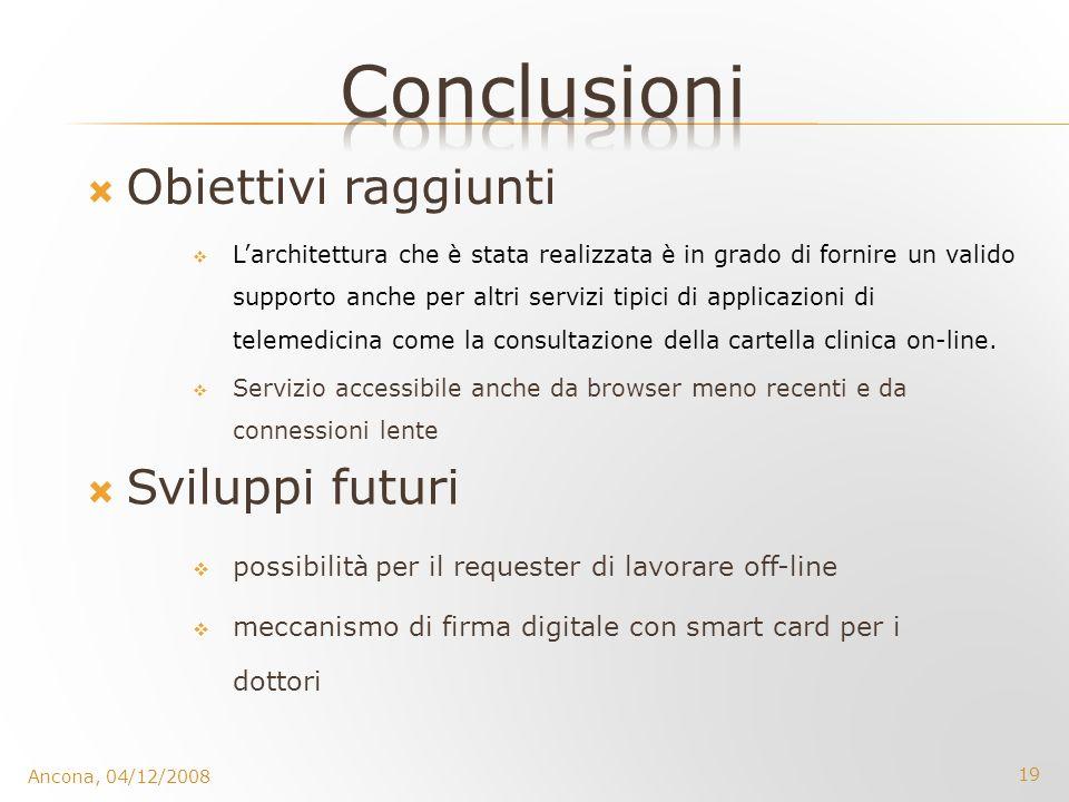 19 Ancona, 04/12/2008 Obiettivi raggiunti Larchitettura che è stata realizzata è in grado di fornire un valido supporto anche per altri servizi tipici