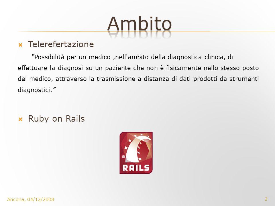2 Ancona, 04/12/2008 Ruby on Rails Telerefertazione Possibilità per un medico,nell'ambito della diagnostica clinica, di effettuare la diagnosi su un p