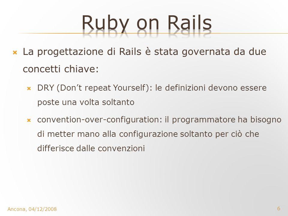 6 La progettazione di Rails è stata governata da due concetti chiave: DRY (Dont repeat Yourself): le definizioni devono essere poste una volta soltant