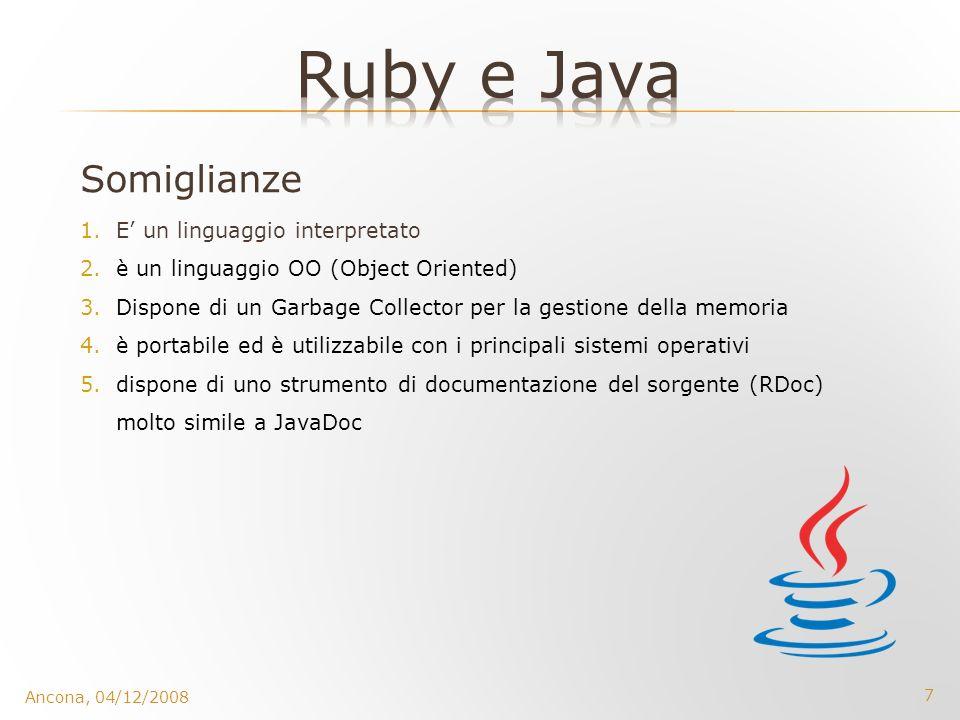 7 Ancona, 04/12/2008 Somiglianze 1.E un linguaggio interpretato 2.è un linguaggio OO (Object Oriented) 3.Dispone di un Garbage Collector per la gestio