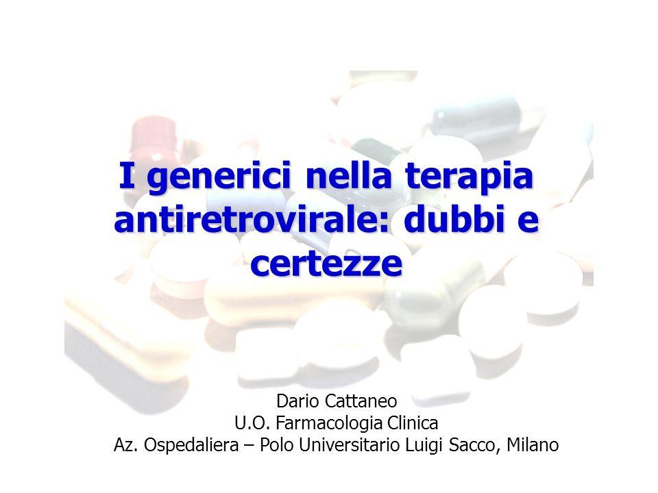 I generici nella terapia antiretrovirale: dubbi e certezze Dario Cattaneo U.O.