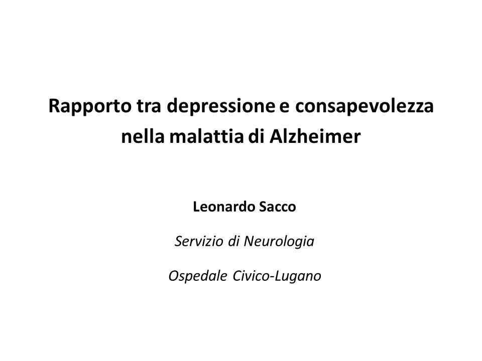 Rapporto tra depressione e consapevolezza nella malattia di Alzheimer Leonardo Sacco Servizio di Neurologia Ospedale Civico-Lugano