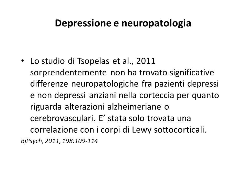 Depressione e neuropatologia Lo studio di Tsopelas et al., 2011 sorprendentemente non ha trovato significative differenze neuropatologiche fra pazient