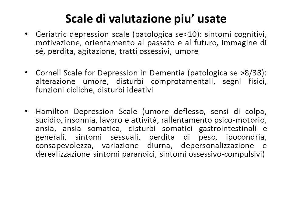 Scale di valutazione piu usate Geriatric depression scale (patologica se>10): sintomi cognitivi, motivazione, orientamento al passato e al futuro, imm