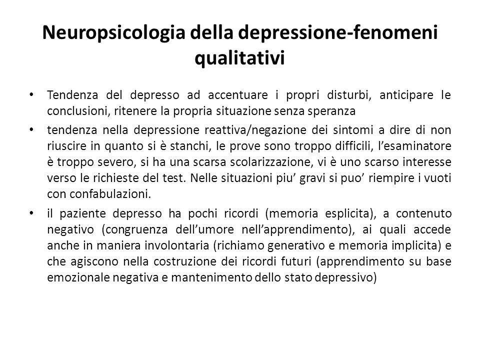 Neuropsicologia della depressione-fenomeni qualitativi Tendenza del depresso ad accentuare i propri disturbi, anticipare le conclusioni, ritenere la p