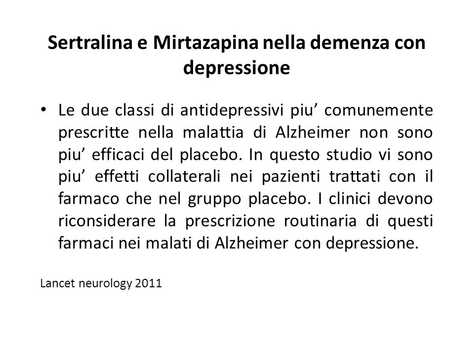 Sertralina e Mirtazapina nella demenza con depressione Le due classi di antidepressivi piu comunemente prescritte nella malattia di Alzheimer non sono