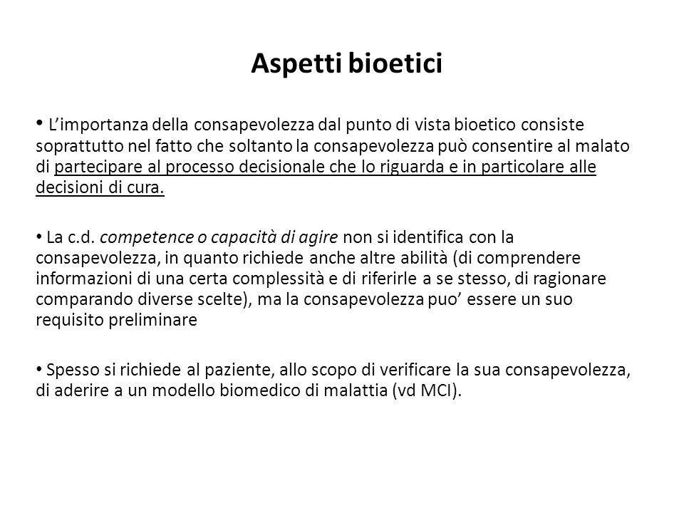 Aspetti bioetici Limportanza della consapevolezza dal punto di vista bioetico consiste soprattutto nel fatto che soltanto la consapevolezza può consen