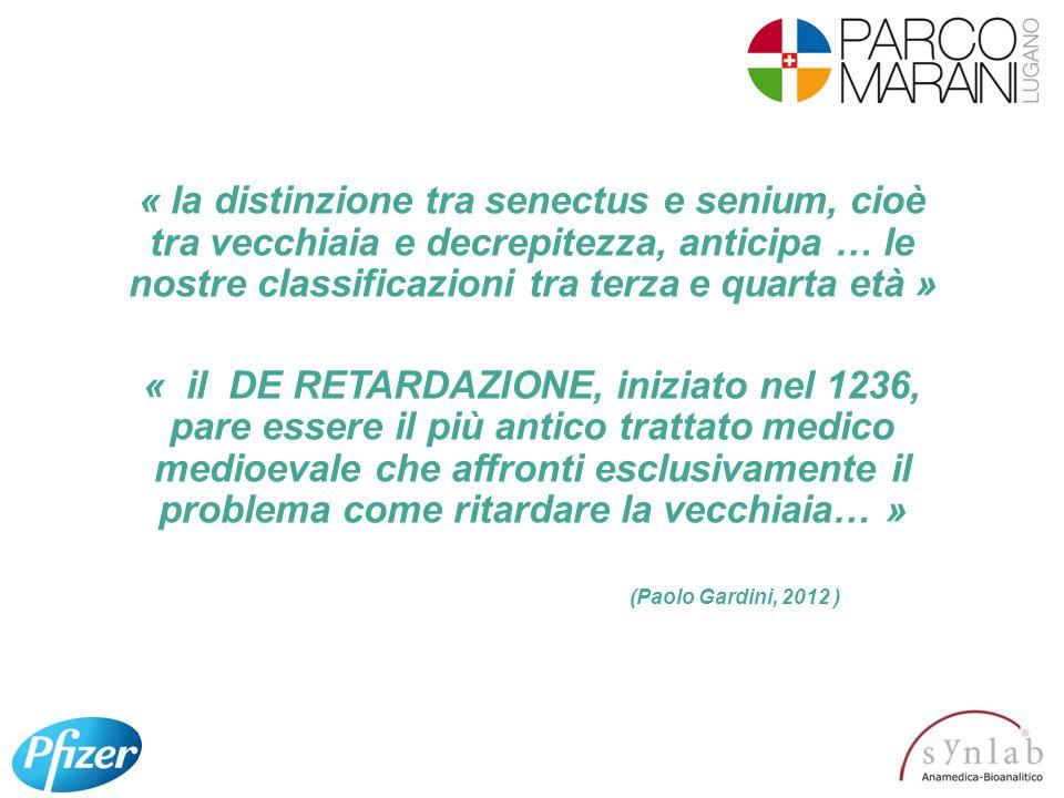 « la distinzione tra senectus e senium, cioè tra vecchiaia e decrepitezza, anticipa … le nostre classificazioni tra terza e quarta età » « il DE RETAR